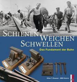 Schienen, Weichen, Schwellen von Elsasser,  Kilian T.