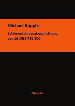 Schienenfahrzeugbeschichtung gemäß DBS 918 300 von Ruppik,  Michael