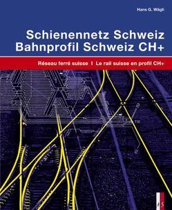 Schienennetz Schweiz – Bahnprofil Schweiz CH+ von Jacobi,  Sébastien, Wägli,  Hans G.