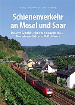 Schienenverkehr an Mosel und Saar von Diekenbrock,  Manfred, Michalsky,  Daniel