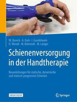 Schienenversorgung in der Handtherapie von Behrendt,  Martin, Bureck,  Walter, Gundelwein,  Ina, Kark,  Annette, Wendt,  Hanne