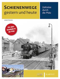 Schienenwege gestern und heute Pfalz von Fleischer,  Korbinian, Löckel,  Wolfgang, Röth,  Helmut