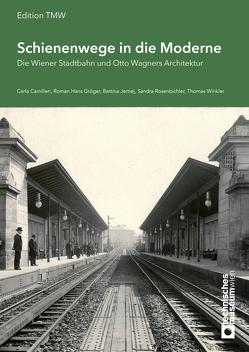 Schienenwege in die Moderne von Camilleri,  Carla, Gröger,  Roman Hans, Jernej,  Bettina, Rosenbichler,  Dandra, Winkler,  Thomas