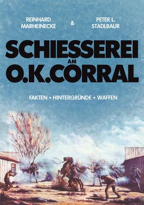 Schiesserei am O.K. Corral von Marheinecke,  Reinhard, Stadlbaur,  Peter L.