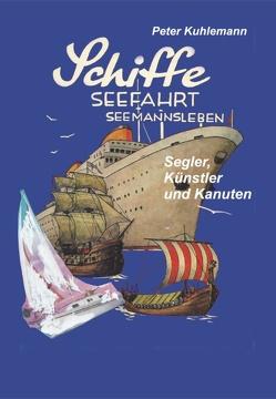 Schiffe, Seefahrt, Seemannsleben von Kuhlemann,  Peter