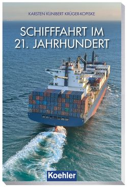 Schifffahrt im 21. Jahrhundert von Krüger-Kopiske,  Karsten-Kunibert