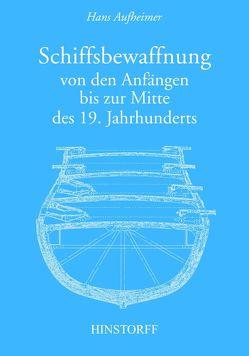 Schiffsbewaffnung von den Anfängen bis zur Mitte des 19. Jahrhunderts von Aufheimer,  Hans