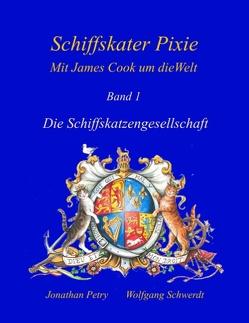Schiffskater Pixie, Mit James Cook um die Welt von Petry,  Jonathan, Schwerdt,  Wolfgang