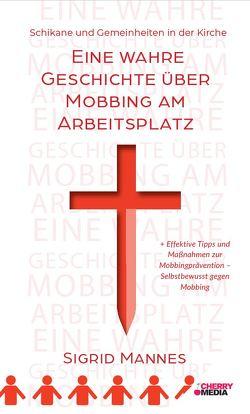 Schikane und Gemeinheit in der Kirche – Eine wahre Geschichte über Mobbing am Arbeitsplatz von Mannes,  Sigrid