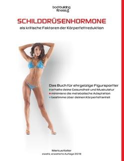 Schilddrüsenhormone als kritische Faktoren der Körperfettreduktion von Keller,  Markus