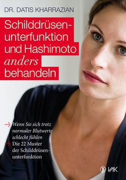 Schilddrüsenunterfunktion und Hashimoto anders behandeln von Kharrazian,  Datis, Oechsler,  Rotraud
