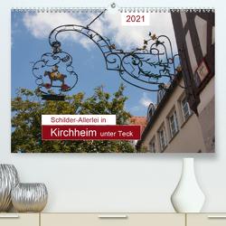 Schilder-Allerlei in Kirchheim unter Teck (Premium, hochwertiger DIN A2 Wandkalender 2021, Kunstdruck in Hochglanz) von Keller,  Angelika