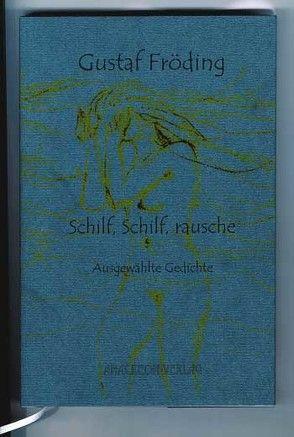 Schilf, Schilf, rausche von Fröding,  Gustaf, Utschick,  Klaus R
