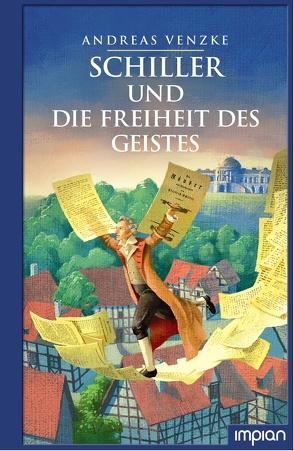 Schiller und die Freiheit des Geistes von Puth,  Klaus, Venzke,  Andreas