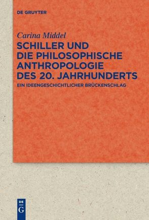 Schiller und die Philosophische Anthropologie des 20. Jahrhunderts von Middel,  Carina