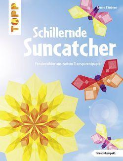 Schillernde Suncatcher (kreativ.kompakt.) von Täubner,  Armin