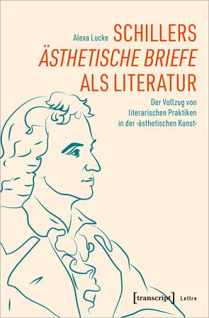 Schillers Ästhetische Briefe als Literatur von Lucke,  Alexa