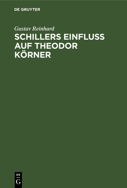Schillers Einfluss auf Theodor Körner von Reinhard,  Gustav Edgar