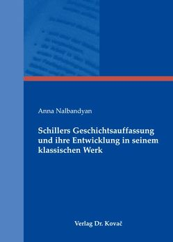 Schillers Geschichtsauffassung und ihre Entwicklung in seinem klassischen Werk von Nalbandyan,  Anna