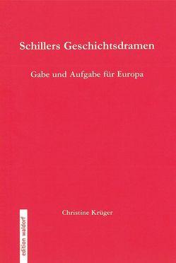 Schillers Geschichtsdramen von Krüger,  Christine