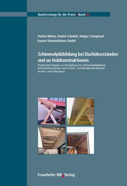 Schimmelpilzbildung bei Dachüberständen und an Holzkonstruktionen. von Schmidt,  Daniel, Schopbach,  Holger, Winter,  Stefan
