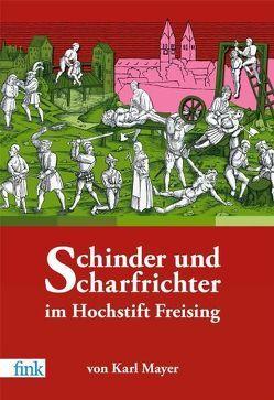 Schinder und Scharfrichter im Hochstift Freising von Mayer,  Karl