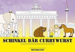 SCHINKEL BÄR CURRYWURST – Ein Architekturführer über Berlin nicht nur für Kinder von Schultz,  Volker, Stolte,  Claudia