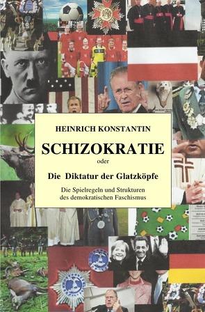 SCHIZOKRATIE oder Die Diktatur der Glatzköpfe von Konstantin,  Heinrich
