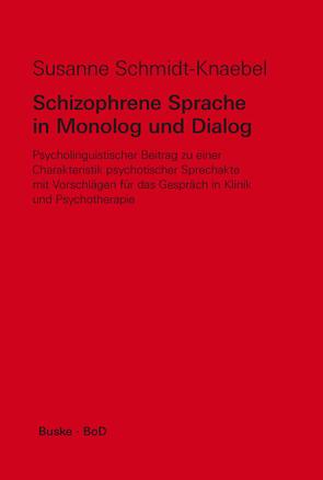 Schizophrene Sprache in Monolog und Dialog von Schmidt-Knaebel,  Susanne