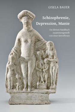 Schizophrenie, Depression, Manie von Bauer,  Gisela