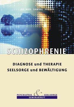 Schizophrenie – Diagnose und Therapie, Seelsorge und Bewältigung von Pfeifer,  Samuel