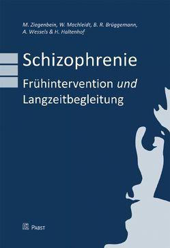 Schizophrenie – Frühintervention und Langzeitbegleitung von Brüggemann,  Bernd R, Haltenhof,  Horst, Machleidt,  Wielant, Wessels,  Andreas, Ziegenbein,  Marc