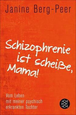 Schizophrenie ist scheiße, Mama! von Berg-Peer,  Janine