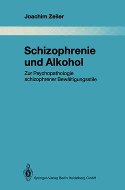 Schizophrenie und Alkohol von Zeiler,  Joachim