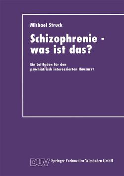 Schizophrenie — was ist das? von Struck,  Michael