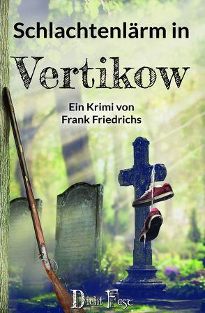 Schlachtenlärm in Vertikow von Friedrichs,  Frank, Günther,  Christian