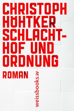 Schlachthof und Ordnung von Höhtker,  Christoph