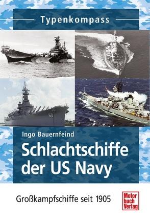 Schlachtschiffe der US Navy von Bauernfeind,  Ingo