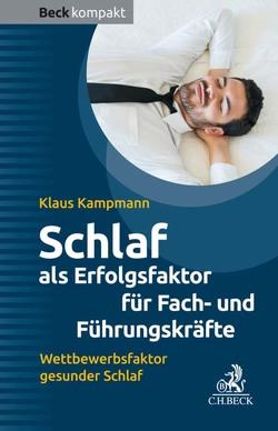 Schlaf als Erfolgsfaktor für Fach- und Führungskräfte von Hütter,  Franz, Kampmann,  Klaus