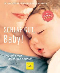 Schlaf gut, Baby! von Imlau,  Nora, Renz-Polster,  Herbert