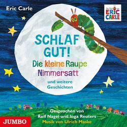 Schlaf gut! Die kleine Raupe Nimmersatt und weitere Geschichten von Carle,  Eric, Nagel,  Rolf, Reuters,  Inga