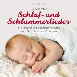 Schlaf – und Schlummerlieder von Metzner,  Frank