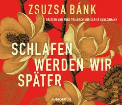 Schlafen werden wir später von Bánk,  Zsuzsa, Hübschmann,  Ulrike, Thalbach,  Anna