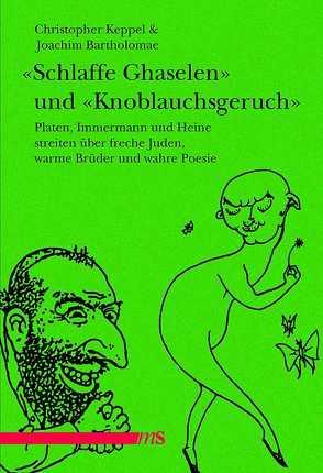 """""""Schlaffe Ghaselen"""" und """"Knoblauchsgeruch"""" von Bartholomae,  Joachim, Heine,  Heinrich, Immermann,  Karl, Keppel,  Christopher, Platen,  August von"""