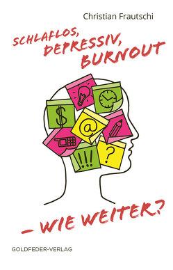 Schlaflos, depressiv, Burnout – wie weiter? von Frautschi,  Christian