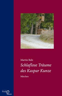 Schlaflose Träume des Kaspar Kunze von Bolz,  Martin