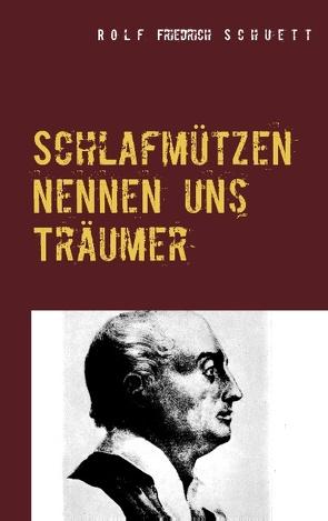 Schlafmützen nennen uns Träumer von Schuett,  Rolf Friedrich