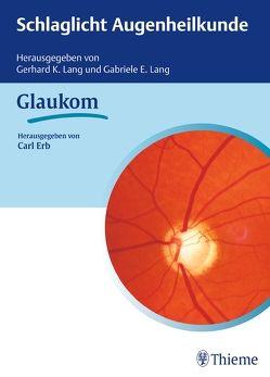 Schlaglicht Augenheilkunde: Glaukom von Erb,  Carl, Lang,  Gabriele E., Lang,  Gerhard K.