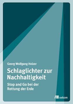 Schlaglichter zur Nachhaltigkeit von Holzer,  Georg Wolfgang