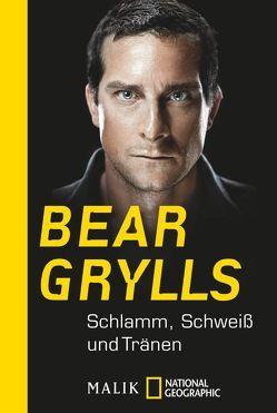 Schlamm, Schweiß und Tränen von Grylls,  Bear, Rolli,  Yvonne